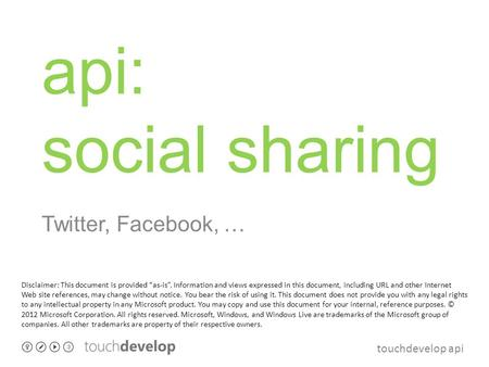 "Touchdevelop api api: social sharing Twitter, Facebook, … Disclaimer: This document is provided ""as-is"". Information and views expressed in this document,"