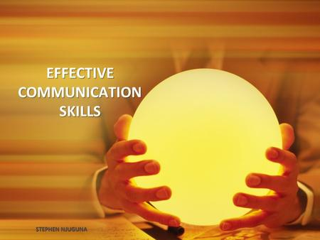 EFFECTIVE COMMUNICATION SKILLS STEPHEN NJUGUNA. Objectives After going through this unit you should be able to: Understand the process of communication;