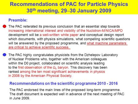 Recommendations on the scientific programme 2010 - 2016 The PAC endorsed the main lines of the proposed long-term programme. The draft document is expected.