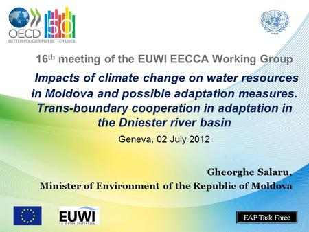 16 th meeting of the EUWI EECCA Working Group Impacts of climate change on water resources in Moldova and possible adaptation measures. Trans-boundary.