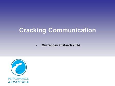 Cracking Communication Current as at March 2014. Introduction and Overview 1.Why develop communication? 2.The foundation of communication 3.Reasons for.