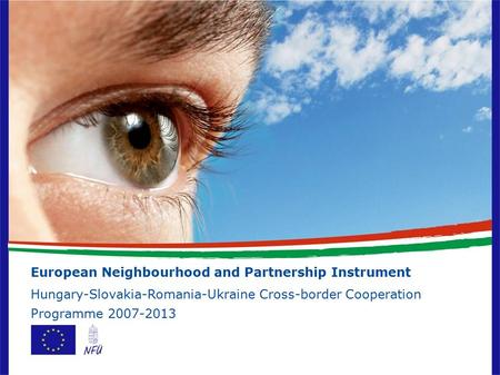 European Neighbourhood and Partnership Instrument Hungary-Slovakia-Romania-Ukraine Cross-border Cooperation Programme 2007-2013.