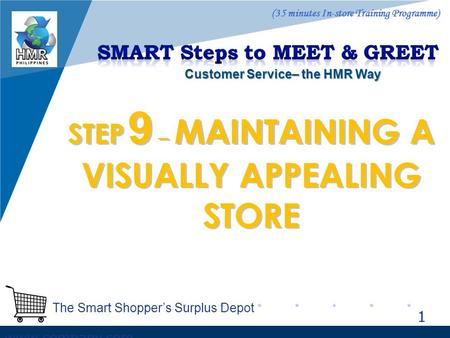 www.company.com STEP 9 – MAINTAINING A VISUALLY APPEALING STORE 1 The Smart Shopper's Surplus Depot (35 minutes In-store Training Programme) Customer.