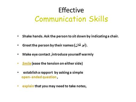 Effective Communication Skills Shake hands. Ask the person to sit down by indicating a chair. Greet the person by their names ( أبو فلان ). Make eye contact,introduce.