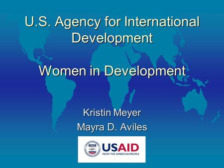 U.S. Agency for International Development Women in Development Kristin Meyer Mayra D. Aviles.