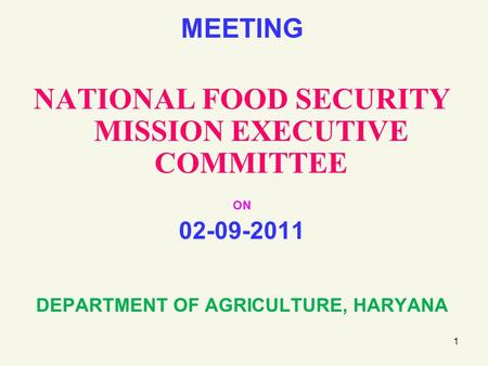 1 MEETING NATIONAL FOOD SECURITY MISSION EXECUTIVE COMMITTEE ON 02-09-2011 DEPARTMENT OF AGRICULTURE, HARYANA.
