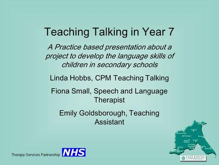 Teaching Talking in Year 7 A Practice based presentation about a project to develop the language skills of children in secondary schools Linda Hobbs, CPM.