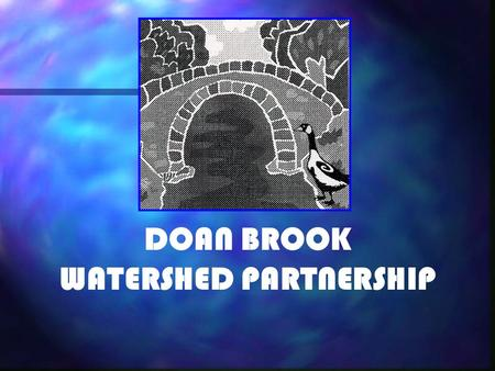 DOAN BROOK WATERSHED PARTNERSHIP. MISSION STATEMENT The Doan Brook Watershed Partnership…protecting, restoring and enhancing Doan Brook and its watershed.