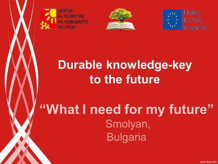 """What I need for my future"" Smolyan, Bulgaria Durable knowledge-key to the future."