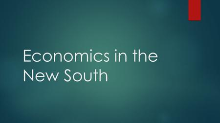 Economics in the New South. Remaking the Southern Economy  One of the many problems facing the South during Reconstruction was the uneven distribution.