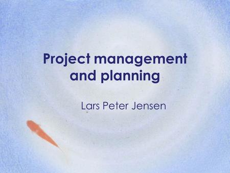 Project management and planning Lars Peter Jensen.