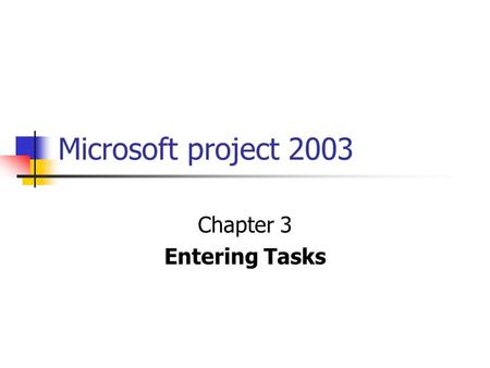 Microsoft project 2003 Chapter 3 Entering Tasks. There are several approaches that we can take to fill in the Gantt Chart. Brainstorming Sequential Team.
