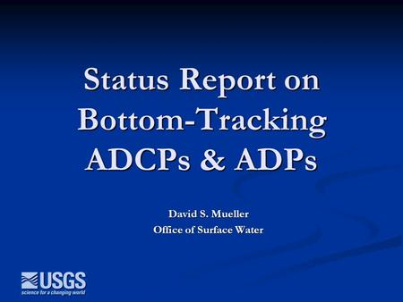 Status Report on Bottom-Tracking ADCPs & ADPs David S. Mueller Office of Surface Water.