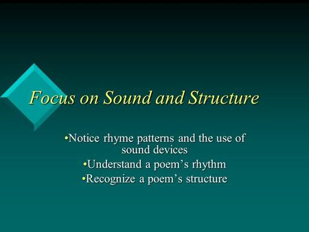 Focus on Sound and Structure Notice rhyme patterns and the use of sound devicesNotice rhyme patterns and the use of sound devices Understand a poem's rhythmUnderstand.