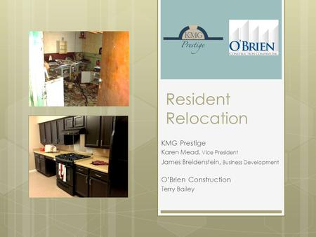 Resident Relocation KMG Prestige Karen Mead, Vice President James Breidenstein, Business Development O'Brien Construction Terry Bailey.