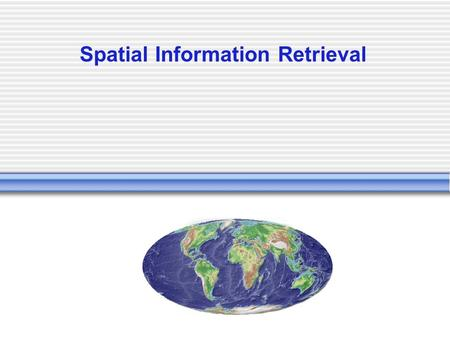 Spatial Information Retrieval. Spatial Data Mining + Knowledge Discovery Used for mining data in spatial databases with huge amounts of data Spatial data.
