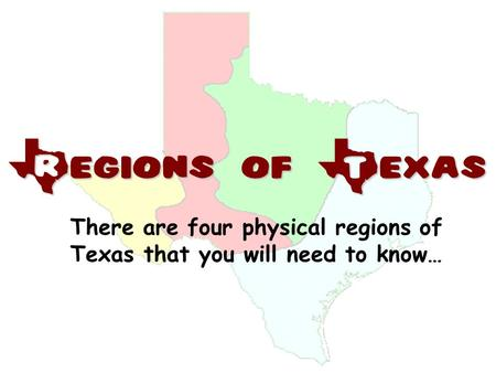 Regions of Texas There are four physical regions of Texas that you will need to know…