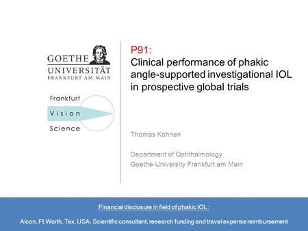 P91: Clinical Performance of Phakic Angle-Supported Investigational IOL in Prospective Global Trials, ASCRS 2010, Boston P91: Clinical performance of phakic.