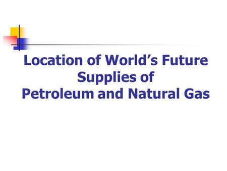Location of World's Future Supplies of Petroleum and Natural Gas.