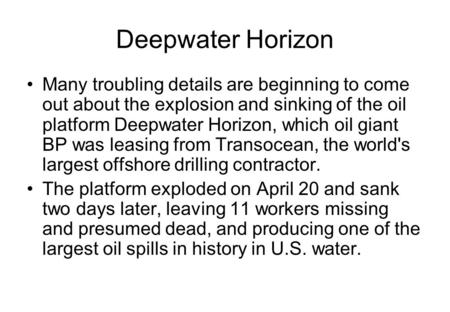 Deepwater Horizon Many troubling details are beginning to come out about the explosion and sinking of the oil platform Deepwater Horizon, which oil giant.