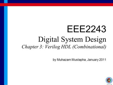 EEE2243 Digital System Design Chapter 3: Verilog HDL (Combinational) by Muhazam Mustapha, January 2011.