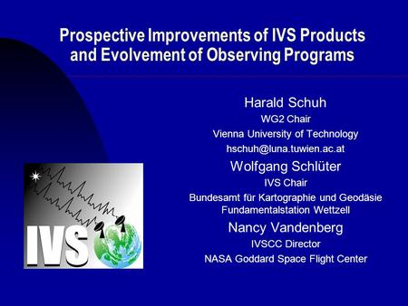 Prospective Improvements of IVS Products and Evolvement of Observing Programs Harald Schuh WG2 Chair Vienna University of Technology