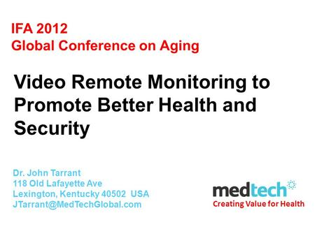 Creating Value for Health IFA 2012 Global Conference on Aging Dr. John Tarrant 118 Old Lafayette Ave Lexington, Kentucky 40502 USA