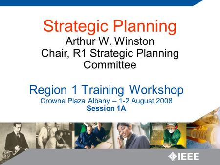 Region 1 Training Workshop Crowne Plaza Albany – 1-2 August 2008 Session 1A Strategic Planning Arthur W. Winston Chair, R1 Strategic Planning Committee.