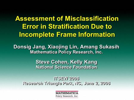 Assessment of Misclassification Error in Stratification Due to Incomplete Frame Information Donsig Jang, Xiaojing Lin, Amang Sukasih Mathematica Policy.