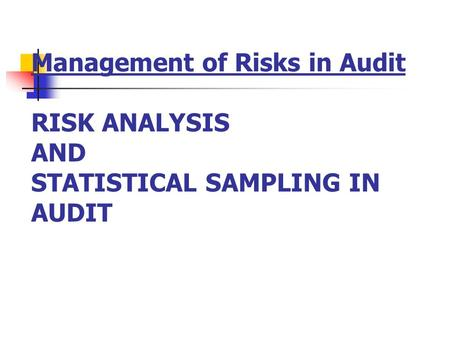 Session Objectives To revisit the Audit Risk Model and Materiality concepts; To explain the Theory of Sampling as applied to audit To Explain the link.