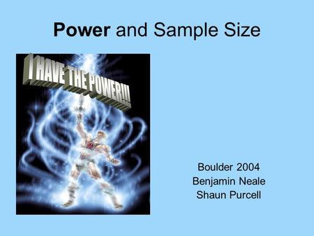 Power and Sample Size Boulder 2004 Benjamin Neale Shaun Purcell.