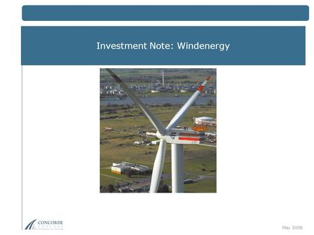 Investment Note: Windenergy May 2008. Key investment considerations Innovative technology is developed to produce wind power stations with capacity of.