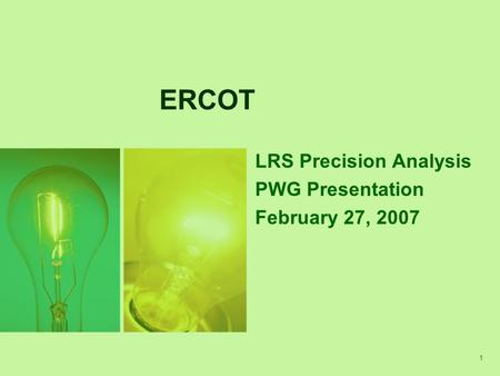 1 ERCOT LRS Precision Analysis PWG Presentation February 27, 2007.