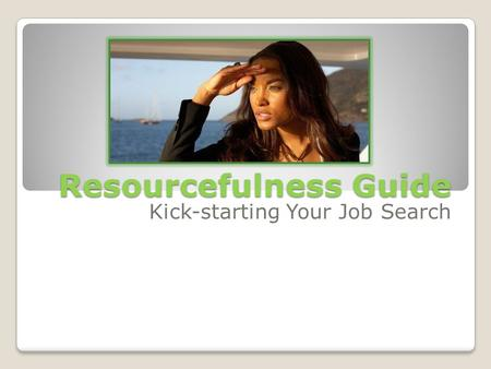 Resourcefulness Guide Kick-starting Your Job Search.
