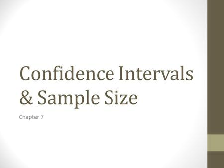 Confidence Intervals & Sample Size Chapter 7. Introduction One aspect of inferential statistics is estimation, which is the process of estimating the.