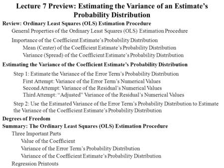 Lecture 7 Preview: Estimating the Variance of an Estimate's Probability Distribution Review: Ordinary Least Squares (OLS) Estimation Procedure Importance.