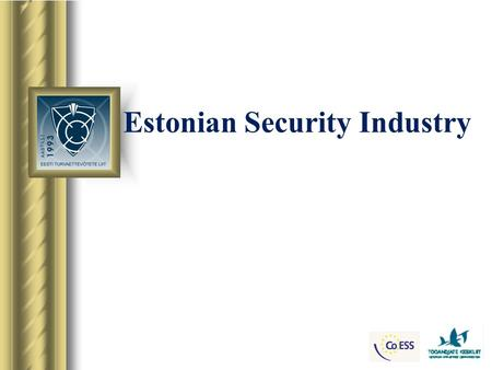 Estonian Security Industry. ESTONIA Population: 1 340122 Area: 45 227 km² Capital:Tallinn ( polulation 410 050 ) Language: Estonian EU membership: since.