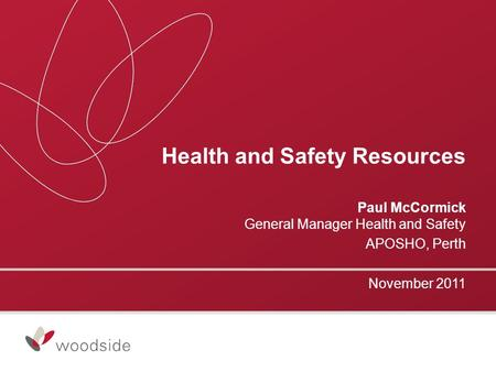 Health and Safety Resources Paul McCormick General Manager Health and Safety APOSHO, Perth November 2011.