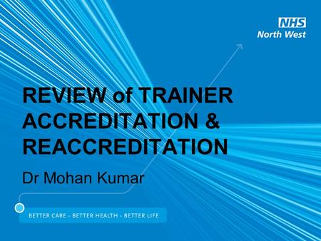 REVIEW of TRAINER ACCREDITATION & REACCREDITATION Dr Mohan Kumar.