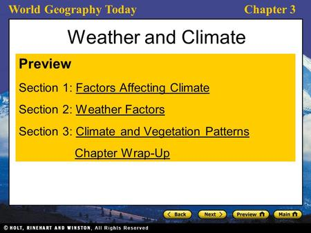 World Geography TodayChapter 3 Weather and Climate Preview Section 1: Factors Affecting ClimateFactors Affecting Climate Section 2: Weather FactorsWeather.