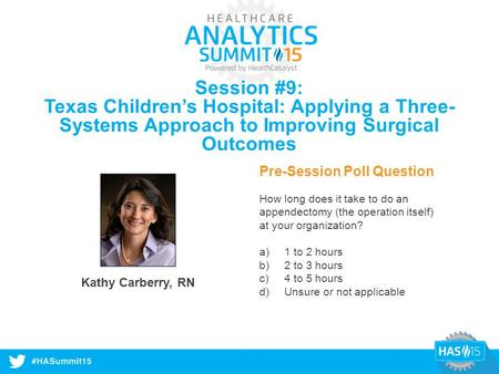 #HASummit14 Session #9: Texas Children's Hospital: Applying a Three- Systems Approach to Improving Surgical Outcomes Kathy Carberry, RN Pre-Session Poll.
