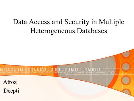 Data Access and Security in Multiple Heterogeneous Databases Afroz Deepti.