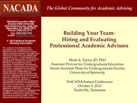Building Your Team: Hiring and Evaluating Professional Academic Advisors NACADA Executive Office Kansas State University 2323 Anderson Ave, Suite 225 Manhattan,