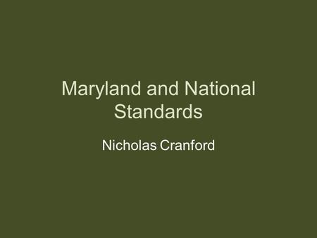 Maryland and National Standards Nicholas Cranford.