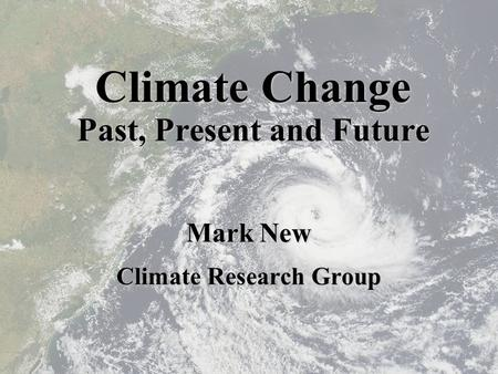 Climate Change Past, Present and Future Mark New Climate Research Group.