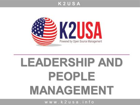LEADERSHIP AND PEOPLE MANAGEMENT www.k2usa.info K2USA.