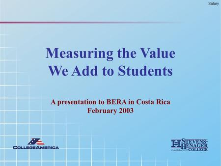 (1) © 2005 BERA Measuring the Value We Add to Students A presentation to BERA in Costa Rica February 2003 Salary.