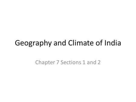 Geography and Climate of India Chapter 7 Sections 1 and 2.