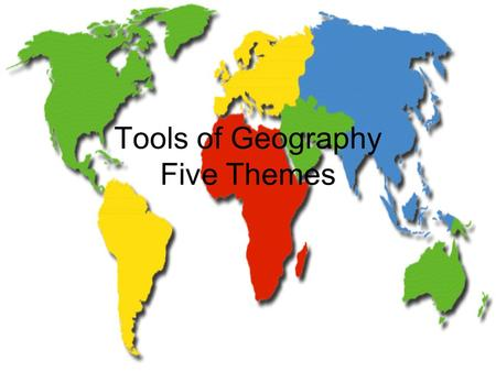 Tools of Geography Five Themes. Essential Questions Why is it important to understand physical geography? How and why is geographic information organized?