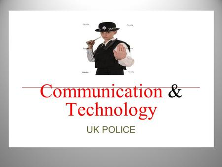 Communication & Technology UK POLICE. The TAZER Available for All authorised Firearms officers since September 2004 (technology around since 1960's) This.
